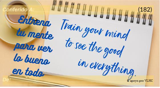 Entrena tu mente para ver lo bueno en todo (182)